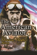 The American Aviator: The Howard Hughes Story