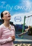 "2011 SXSW Film Entry, ""FLY AWAY,"" Available April 26 on VOD, Digital, and DVD"