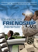 UFOTV Presents: The Friendship Case – The Extraordinary Story of Mass Alien Contact